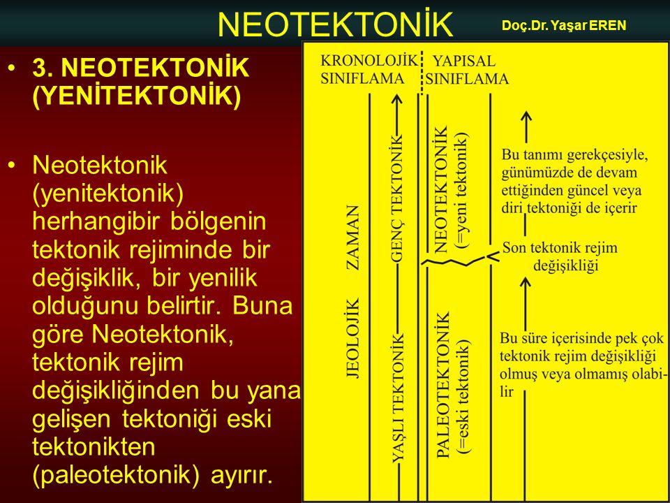 NEOTEKTONİK Doç.Dr. Yaşar EREN 3. NEOTEKTONİK (YENİTEKTONİK) Neotektonik (yenitektonik) herhangibir bölgenin tektonik rejiminde bir değişiklik, bir ye