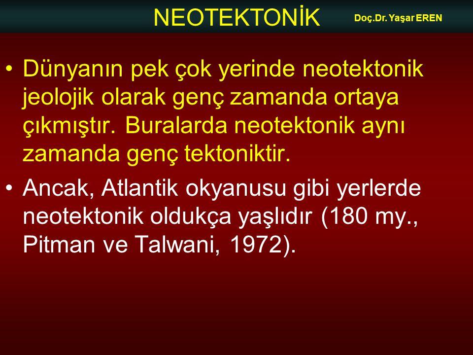 NEOTEKTONİK Doç.Dr. Yaşar EREN Dünyanın pek çok yerinde neotektonik jeolojik olarak genç zamanda ortaya çıkmıştır. Buralarda neotektonik aynı zamanda