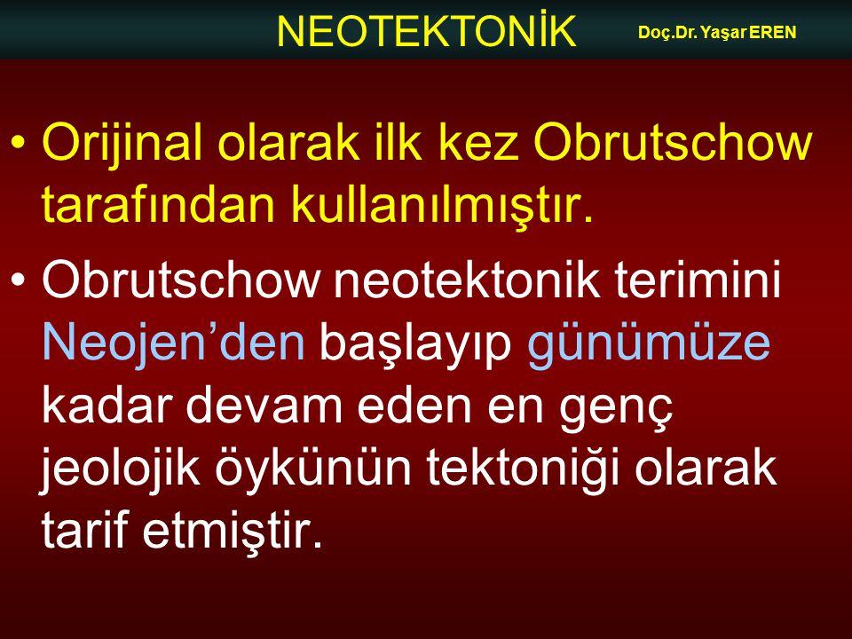 NEOTEKTONİK Doç.Dr. Yaşar EREN Orijinal olarak ilk kez Obrutschow tarafından kullanılmıştır. Obrutschow neotektonik terimini Neojen'den başlayıp günüm