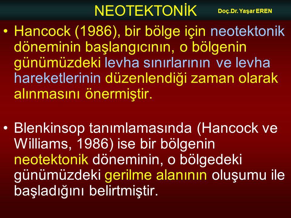 NEOTEKTONİK Doç.Dr. Yaşar EREN Hancock (1986), bir bölge için neotektonik döneminin başlangıcının, o bölgenin günümüzdeki levha sınırlarının ve levha