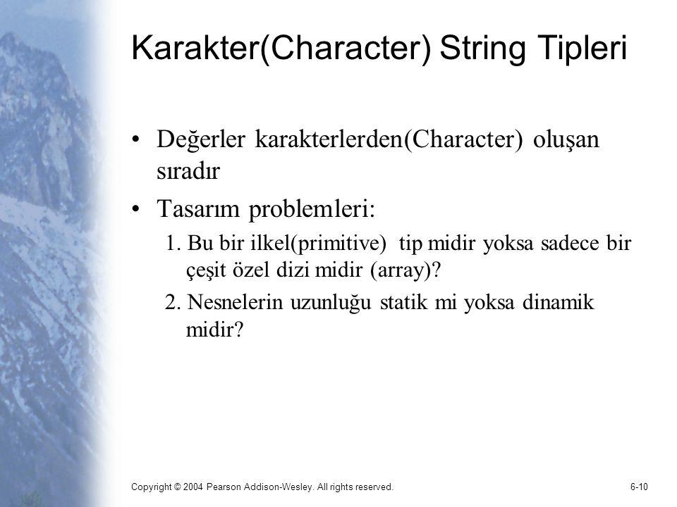 Copyright © 2004 Pearson Addison-Wesley. All rights reserved.6-10 Karakter(Character) String Tipleri Değerler karakterlerden(Character) oluşan sıradır