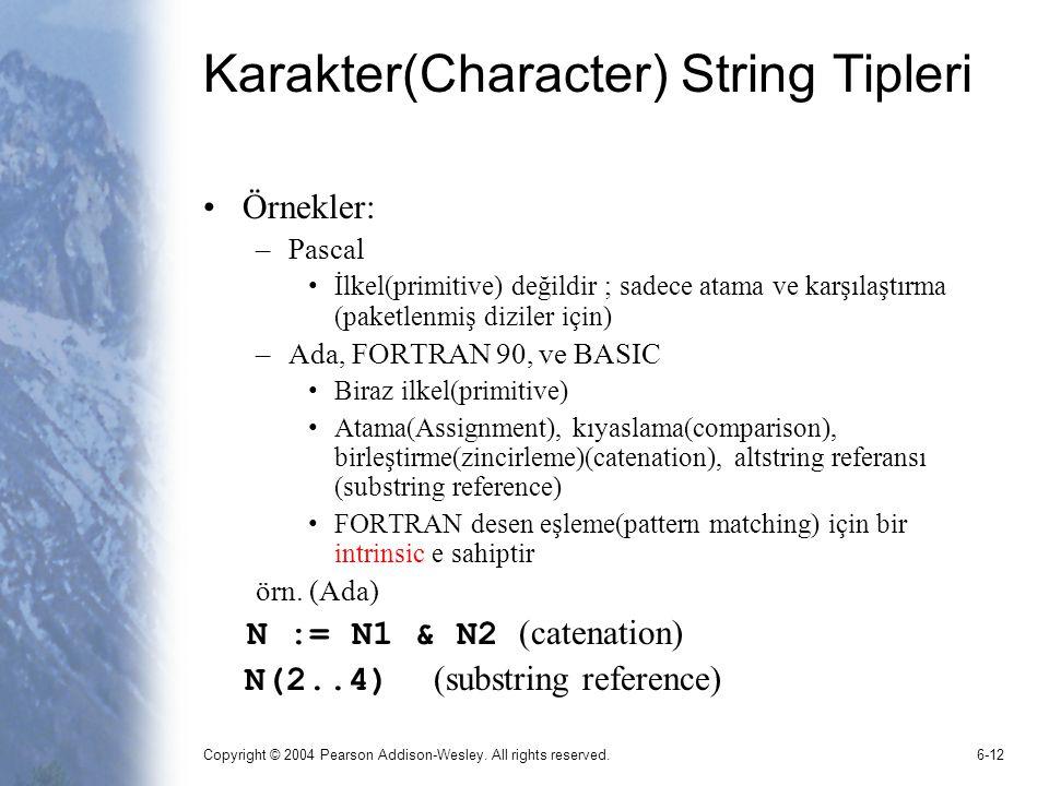 Copyright © 2004 Pearson Addison-Wesley. All rights reserved.6-12 Karakter(Character) String Tipleri Örnekler: –Pascal İlkel(primitive) değildir ; sad