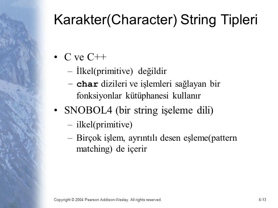 Copyright © 2004 Pearson Addison-Wesley. All rights reserved.6-13 Karakter(Character) String Tipleri C ve C++ –İlkel(primitive) değildir –char diziler