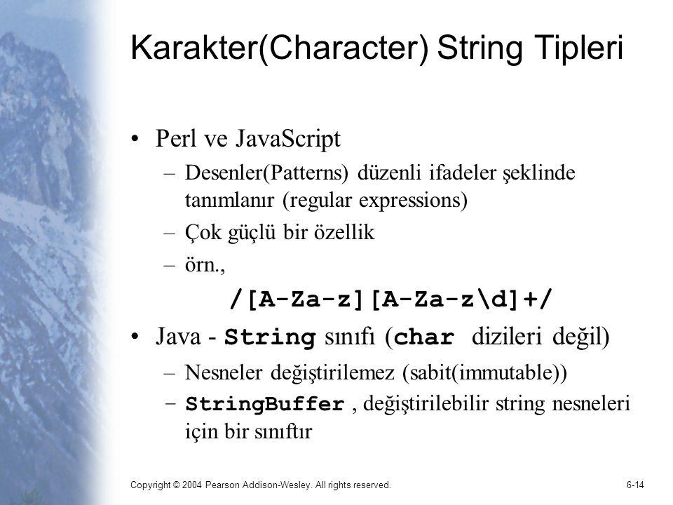 Copyright © 2004 Pearson Addison-Wesley. All rights reserved.6-14 Karakter(Character) String Tipleri Perl ve JavaScript –Desenler(Patterns) düzenli if