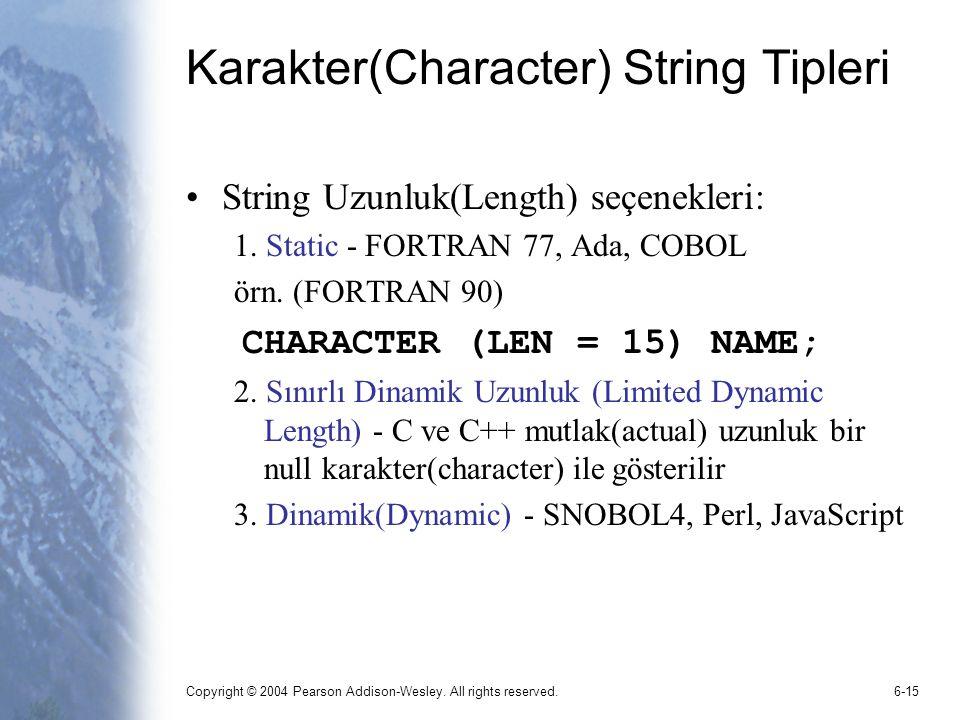 Copyright © 2004 Pearson Addison-Wesley. All rights reserved.6-15 Karakter(Character) String Tipleri String Uzunluk(Length) seçenekleri: 1. Static - F