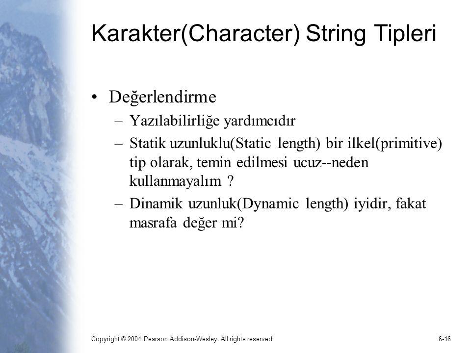 Copyright © 2004 Pearson Addison-Wesley. All rights reserved.6-16 Karakter(Character) String Tipleri Değerlendirme –Yazılabilirliğe yardımcıdır –Stati