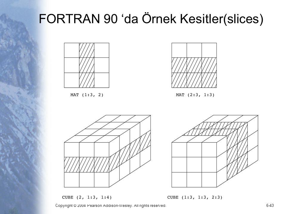 Copyright © 2004 Pearson Addison-Wesley. All rights reserved.6-43 FORTRAN 90 'da Örnek Kesitler(slices)
