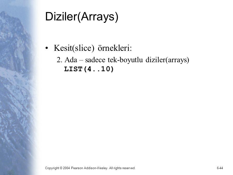 Copyright © 2004 Pearson Addison-Wesley. All rights reserved.6-44 Diziler(Arrays) Kesit(slice) örnekleri: 2. Ada – sadece tek-boyutlu diziler(arrays)