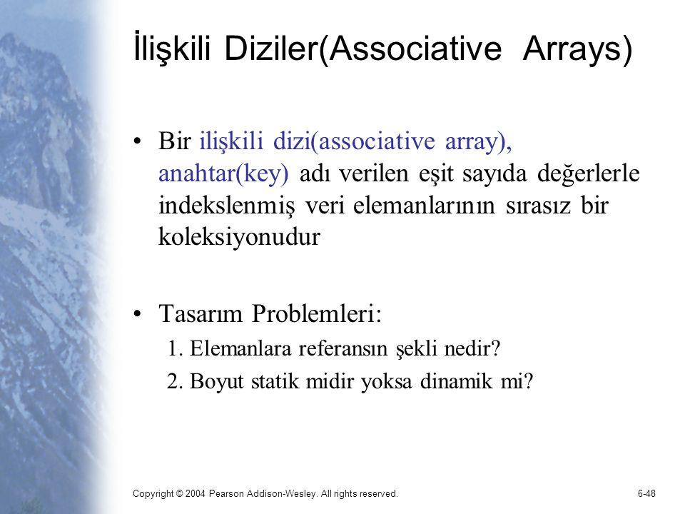 Copyright © 2004 Pearson Addison-Wesley. All rights reserved.6-48 İlişkili Diziler(Associative Arrays) Bir ilişkili dizi(associative array), anahtar(k