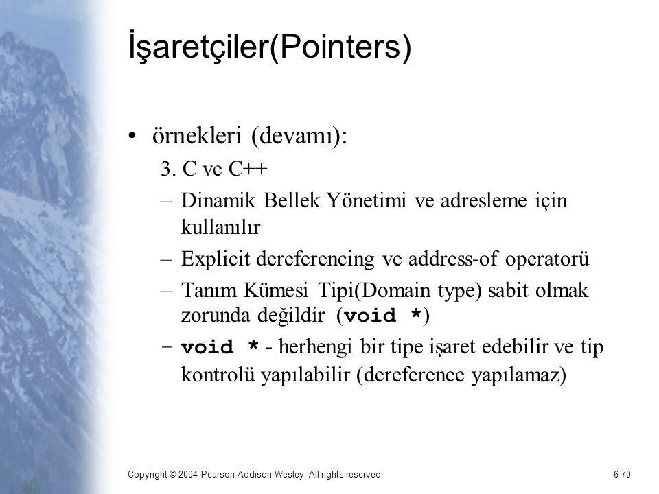 Copyright © 2004 Pearson Addison-Wesley.All rights reserved.6-71 İşaretçiler(Pointers) 3.
