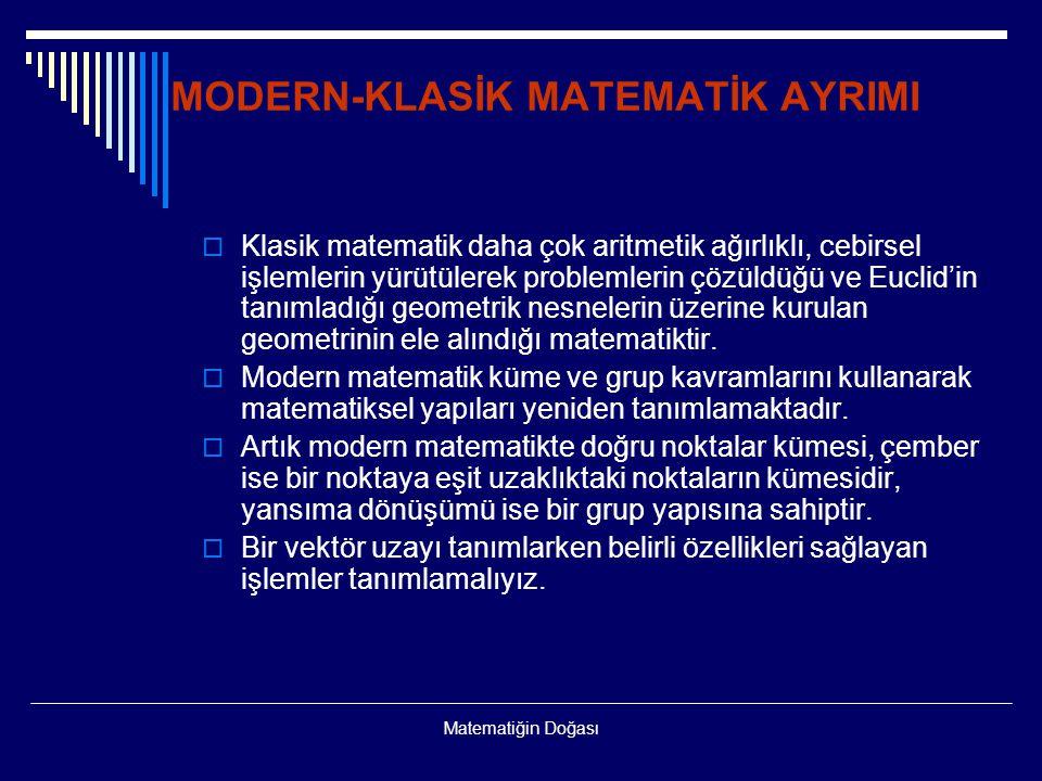 Matematiğin Doğası MODERN-KLASİK MATEMATİK AYRIMI  Klasik matematik daha çok aritmetik ağırlıklı, cebirsel işlemlerin yürütülerek problemlerin çözüld