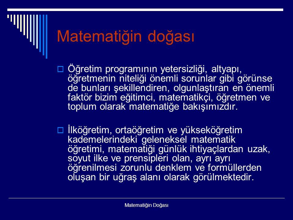 Matematiğin Doğası Matematiğin doğası  Öğretim programının yetersizliği, altyapı, öğretmenin niteliği önemli sorunlar gibi görünse de bunları şekille
