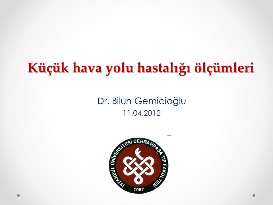 Küçük hava yolu hastalığı ölçümleri Dr. Bilun Gemicioğlu 11.04.2012