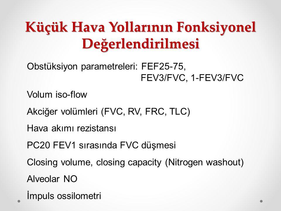 Küçük Hava Yollarının Fonksiyonel Değerlendirilmesi Obstüksiyon parametreleri: FEF25-75, FEV3/FVC, 1-FEV3/FVC Volum iso-flow Akciğer volümleri (FVC, R