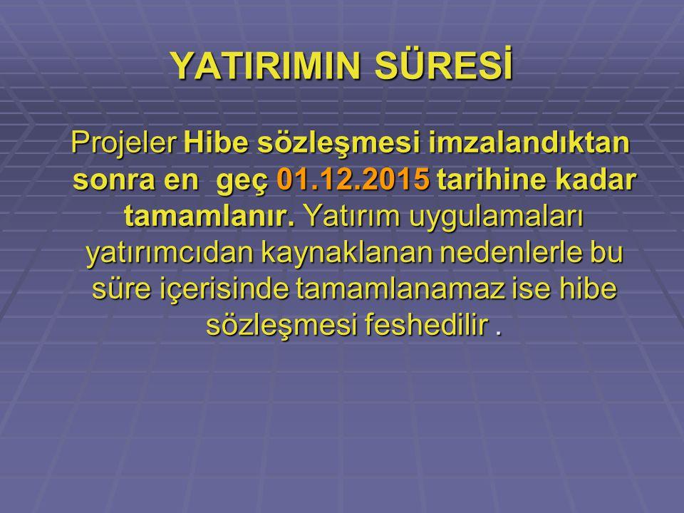 YATIRIMIN SÜRESİ Projeler Hibe sözleşmesi imzalandıktan sonra en geç 01.12.2015 tarihine kadar tamamlanır. Yatırım uygulamaları yatırımcıdan kaynaklan