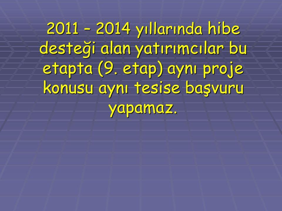 2011 – 2014 yıllarında hibe desteği alan yatırımcılar bu etapta (9. etap) aynı proje konusu aynı tesise başvuru yapamaz.