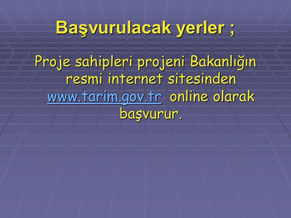 Başvurulacak yerler ; Proje sahipleri projeni Bakanlığın resmi internet sitesinden www.tarim.gov.tr online olarak başvurur. www.tarim.gov.tr