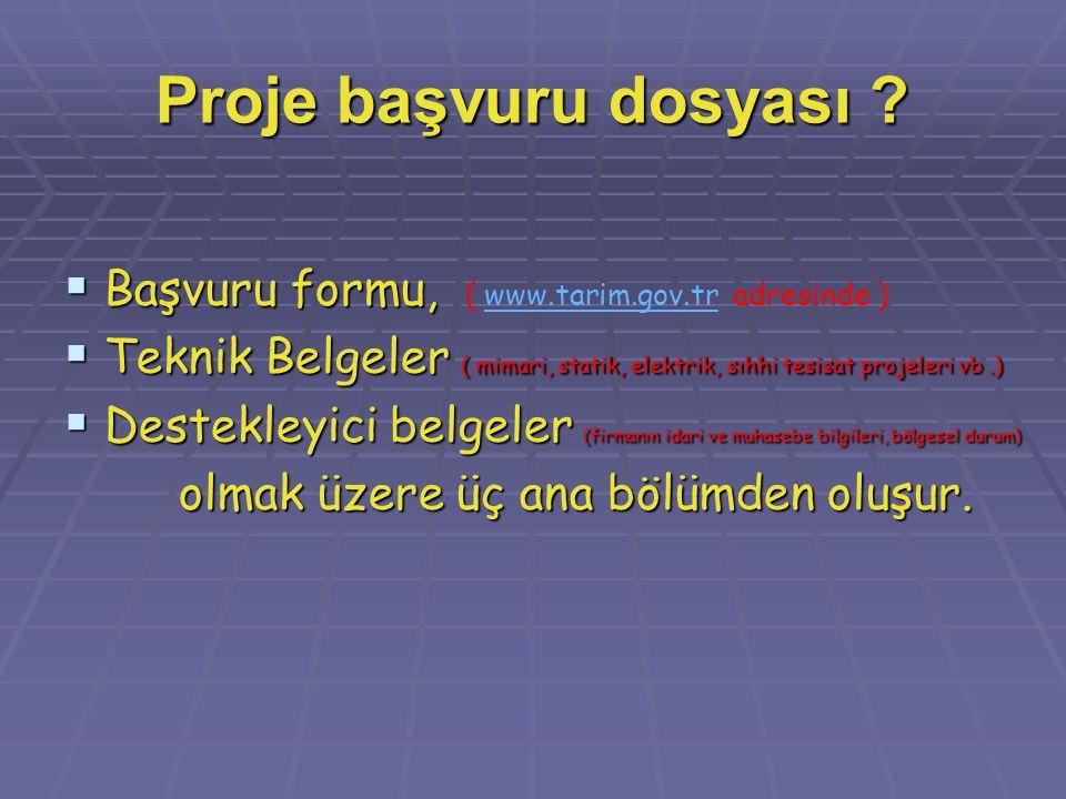 Proje başvuru dosyası ?  Başvuru formu,  Başvuru formu, ( www.tarim.gov.tr adresinde )www.tarim.gov.tr  Teknik Belgeler ( mimari, statik, elektrik,