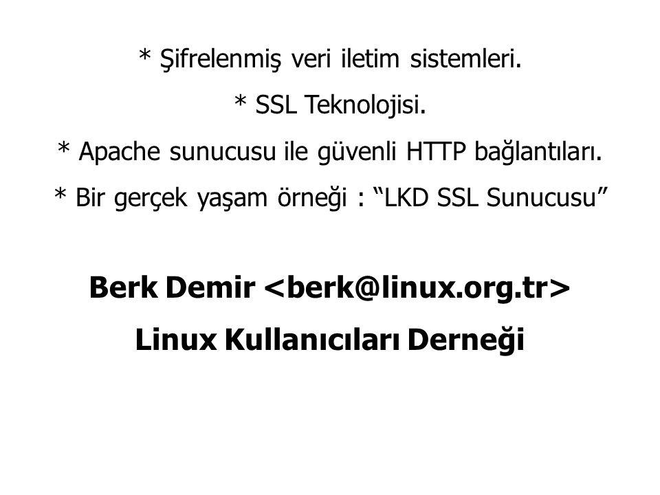 """* Şifrelenmiş veri iletim sistemleri. * SSL Teknolojisi. * Apache sunucusu ile güvenli HTTP bağlantıları. * Bir gerçek yaşam örneği : """"LKD SSL Sunucus"""