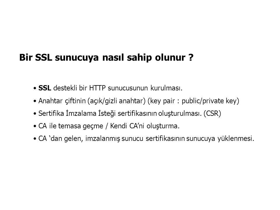 Bir SSL sunucuya nasıl sahip olunur ? SSL destekli bir HTTP sunucusunun kurulması. Anahtar çiftinin (açık/gizli anahtar) (key pair : public/private ke