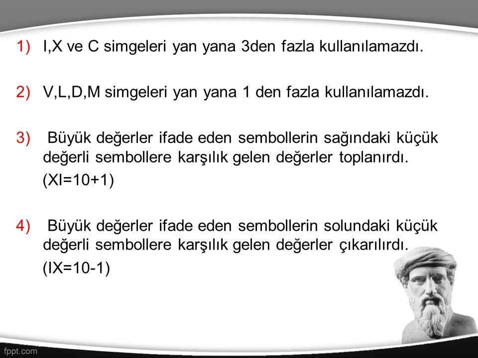 1)I,X ve C simgeleri yan yana 3den fazla kullanılamazdı. 2)V,L,D,M simgeleri yan yana 1 den fazla kullanılamazdı. 3) Büyük değerler ifade eden semboll