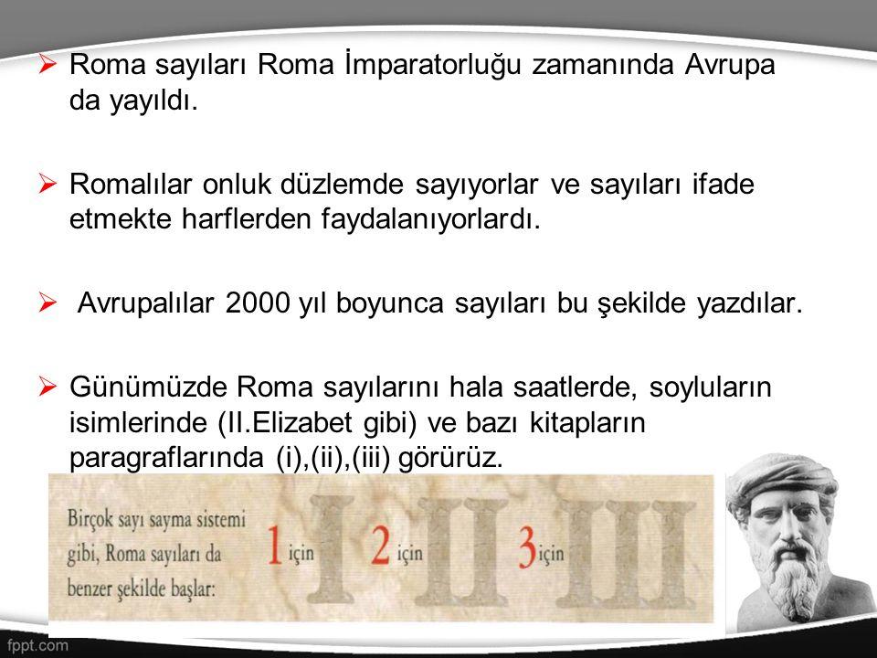  Roma sayıları Roma İmparatorluğu zamanında Avrupa da yayıldı.  Romalılar onluk düzlemde sayıyorlar ve sayıları ifade etmekte harflerden faydalanıyo
