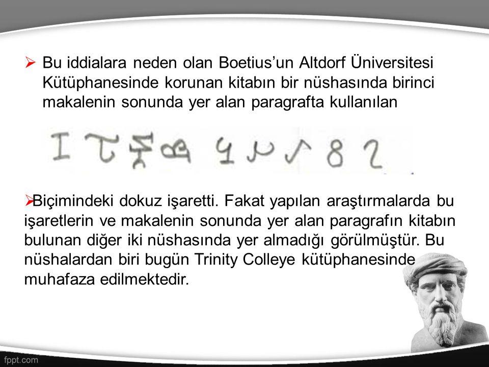  Bu iddialara neden olan Boetius'un Altdorf Üniversitesi Kütüphanesinde korunan kitabın bir nüshasında birinci makalenin sonunda yer alan paragrafta