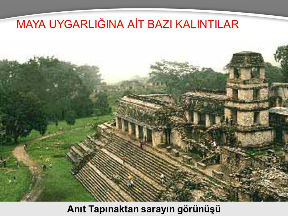 MAYA UYGARLIĞINA AİT BAZI KALINTILAR Anıt Tapınaktan sarayın görünüşü