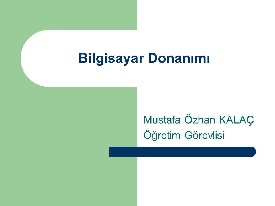 Bilgisayar Donanımı Mustafa Özhan KALAÇ Öğretim Görevlisi