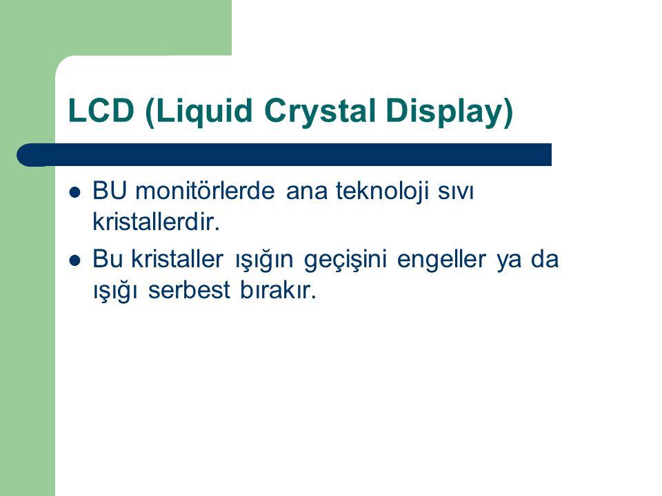 LCD (Liquid Crystal Display) BU monitörlerde ana teknoloji sıvı kristallerdir.