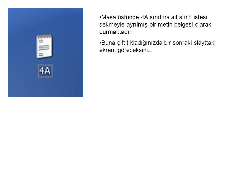Masa üstünde 4A sınıfına ait sınıf listesi sekmeyle ayrılmış bir metin belgesi olarak durmaktadır. Buna çift tıkladığınızda bir sonraki slayttaki ekra