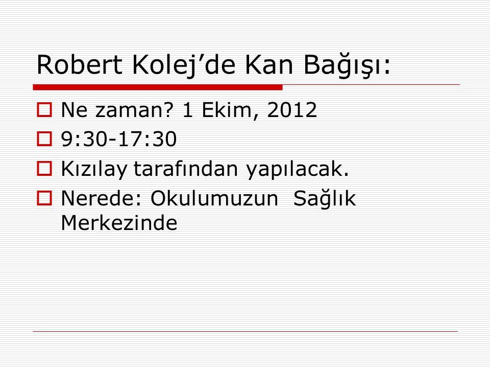Robert Kolej'de Kan Bağışı:  Ne zaman. 1 Ekim, 2012  9:30-17:30  Kızılay tarafından yapılacak.