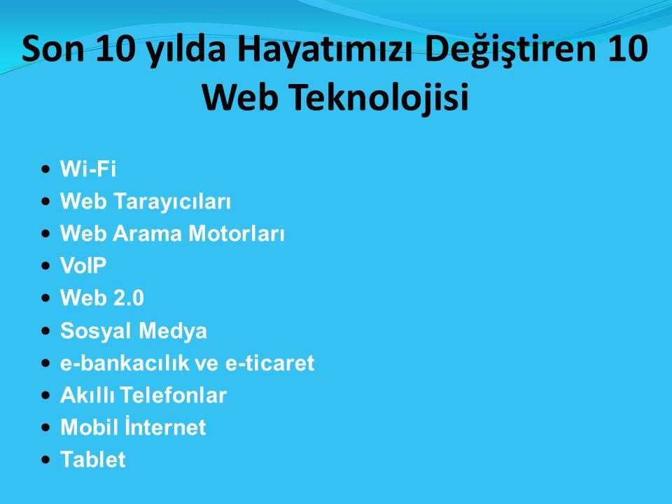 Wi-Fi Web Tarayıcıları Web Arama Motorları VoIP Web 2.0 Sosyal Medya e-bankacılık ve e-ticaret Akıllı Telefonlar Mobil İnternet Tablet Son 10 yılda Hayatımızı Değiştiren 10 Web Teknolojisi