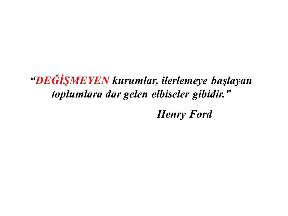 """""""DEĞİŞMEYEN kurumlar, ilerlemeye başlayan toplumlara dar gelen elbiseler gibidir."""" Henry Ford"""