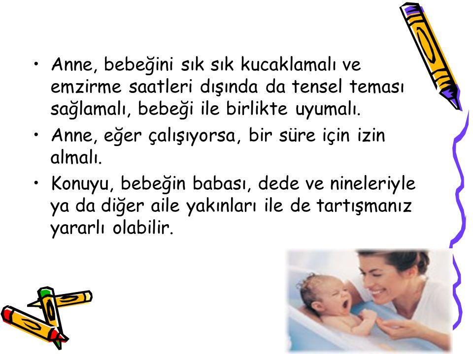 Anne, bebeğini sık sık kucaklamalı ve emzirme saatleri dışında da tensel teması sağlamalı, bebeği ile birlikte uyumalı. Anne, eğer çalışıyorsa, bir sü