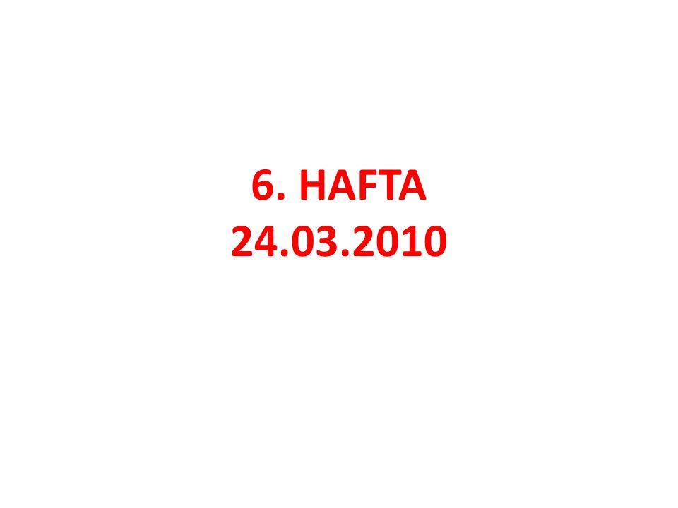6. HAFTA 24.03.2010