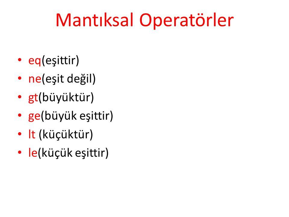 Mantıksal Operatörler eq(eşittir) ne(eşit değil) gt(büyüktür) ge(büyük eşittir) lt (küçüktür) le(küçük eşittir)