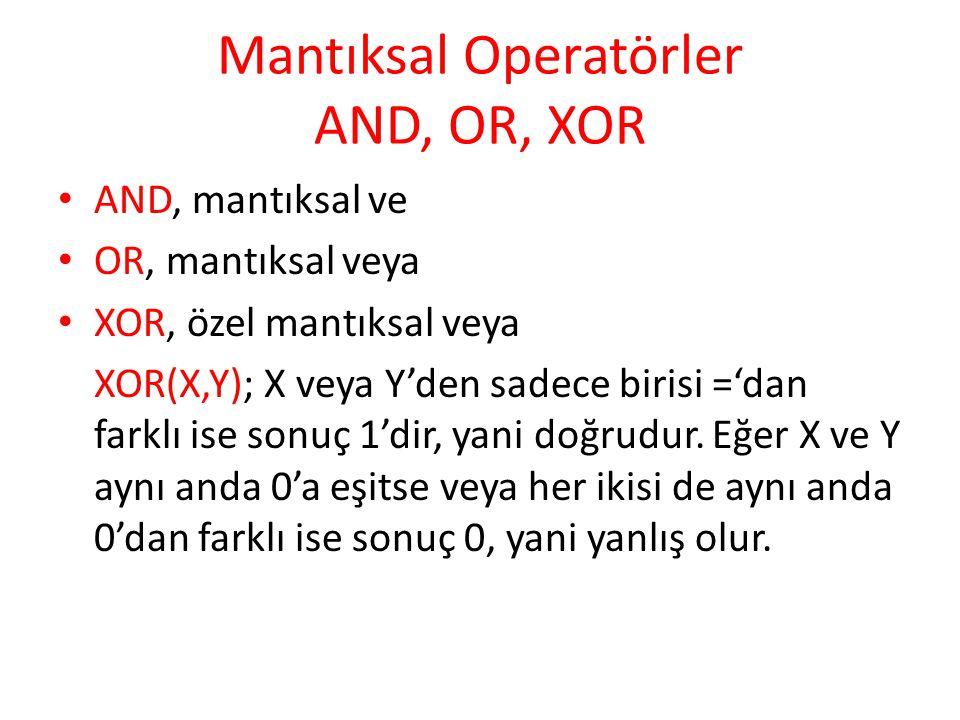 Mantıksal Operatörler AND, OR, XOR AND, mantıksal ve OR, mantıksal veya XOR, özel mantıksal veya XOR(X,Y); X veya Y'den sadece birisi ='dan farklı ise