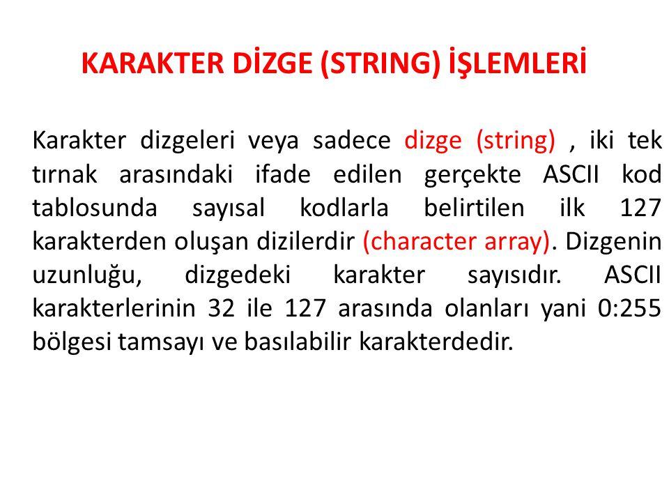 KARAKTER DİZGE (STRING) İŞLEMLERİ Karakter dizgeleri veya sadece dizge (string), iki tek tırnak arasındaki ifade edilen gerçekte ASCII kod tablosunda