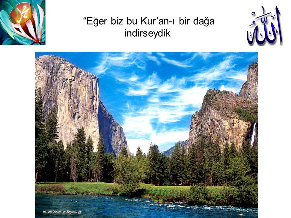 """""""Eğer biz bu Kur'an-ı bir dağa indirseydik"""