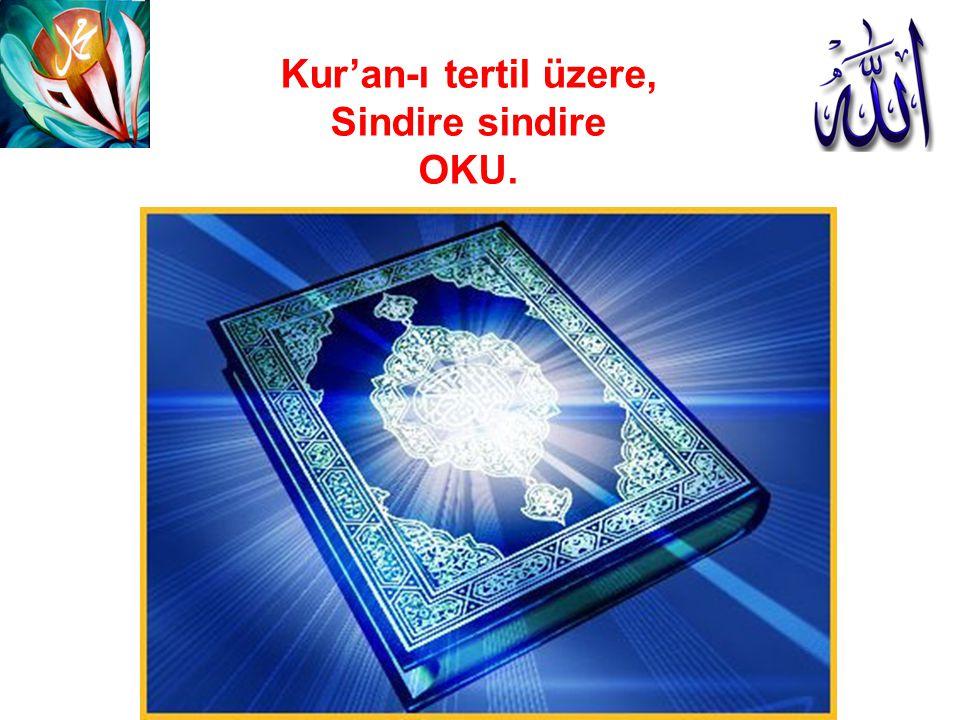 Kur'an-ı tertil üzere, Sindire sindire OKU.