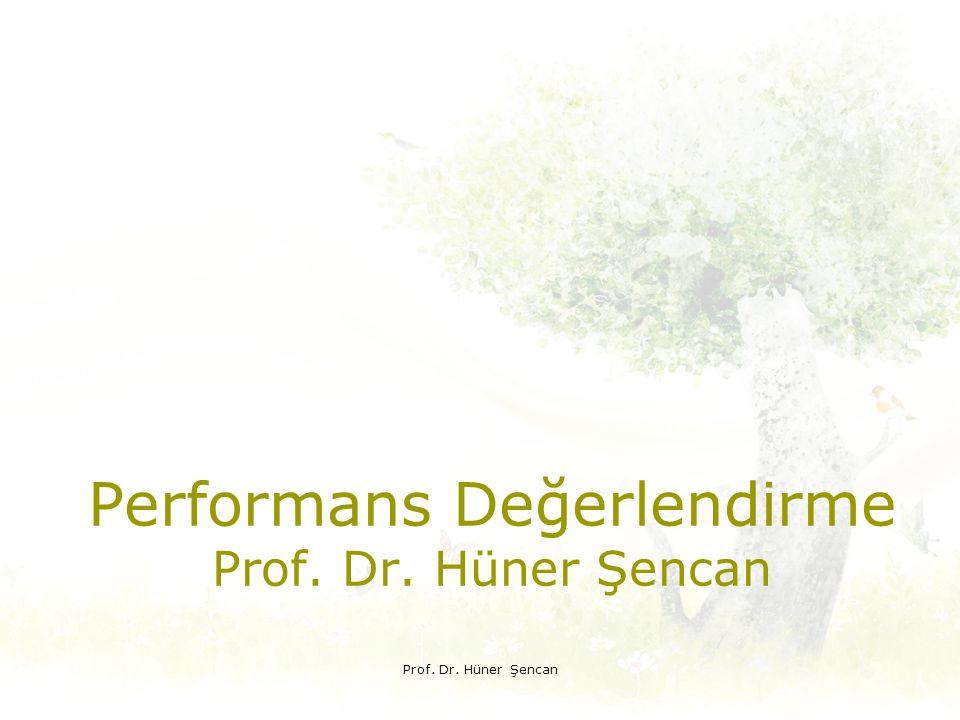 Performans Değerlendirme Prof. Dr. Hüner Şencan Prof. Dr. Hüner Şencan