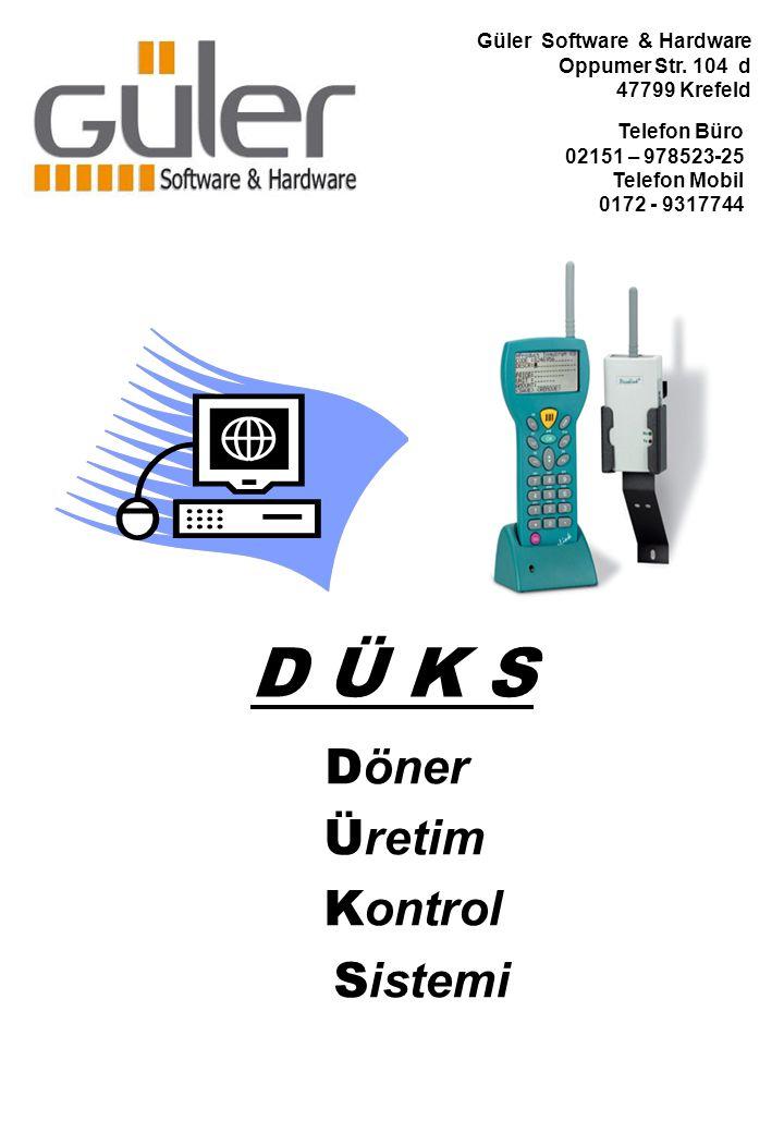 D Ü K S D öner Ü retim K ontrol S istemi Güler Software & Hardware Oppumer Str. 104 d 47799 Krefeld Telefon Büro 02151 – 978523-25 Telefon Mobil 0172