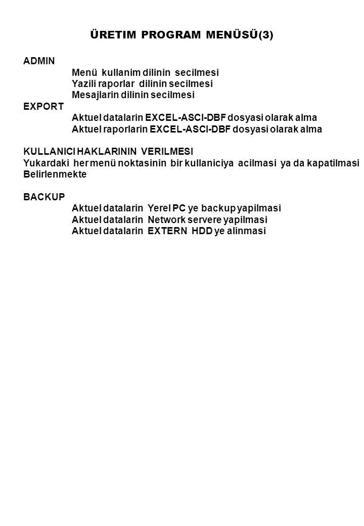 ÜRETIM PROGRAM MENÜSÜ(3) ADMIN Menü kullanim dilinin secilmesi Yazili raporlar dilinin secilmesi Mesajlarin dilinin secilmesi EXPORT Aktuel datalarin