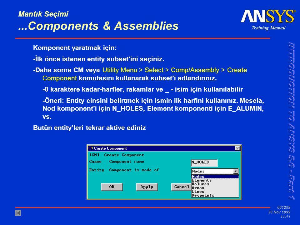 Training Manual 001289 30 Nov 1999 11-11 Mantık Seçimi...Components & Assemblies Komponent yaratmak için: -İlk önce istenen entity subset'ini seçiniz.