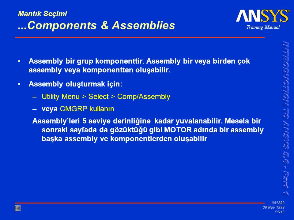 Training Manual 001289 30 Nov 1999 11-13 Mantık Seçimi...Components & Assemblies Assembly bir grup komponenttir. Assembly bir veya birden çok assembly