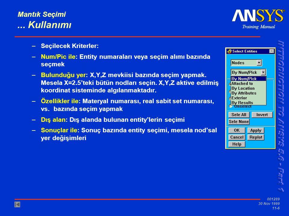 Training Manual 001289 30 Nov 1999 11-7 Select None Seçim Çesitleri –Bütünden: Bütün entity setinden subset seçimi –Geri Seçim: O anki subset'ten tekrar subset seçimi –Seçimi Geri Almak: O anki subset'ten bir porsiyonun aktivesini kaldırmak –Tersine Çevirmek: Aktive olan ve olmayan subset'leri toggle eder –Hiçbiri Seçimi: Bütün entitylerin aktivesini kaldır –Hepsinin Seçimi: Bütün entityleri tekrar aktive eder Mantık Seçimi...