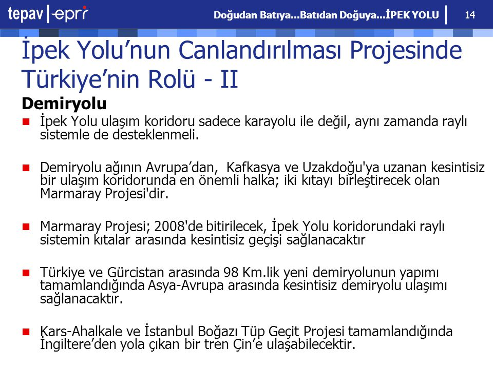 Doğudan Batıya...Batıdan Doğuya...İPEK YOLU 14 İpek Yolu'nun Canlandırılması Projesinde Türkiye'nin Rolü - II Demiryolu İpek Yolu ulaşım koridoru sade