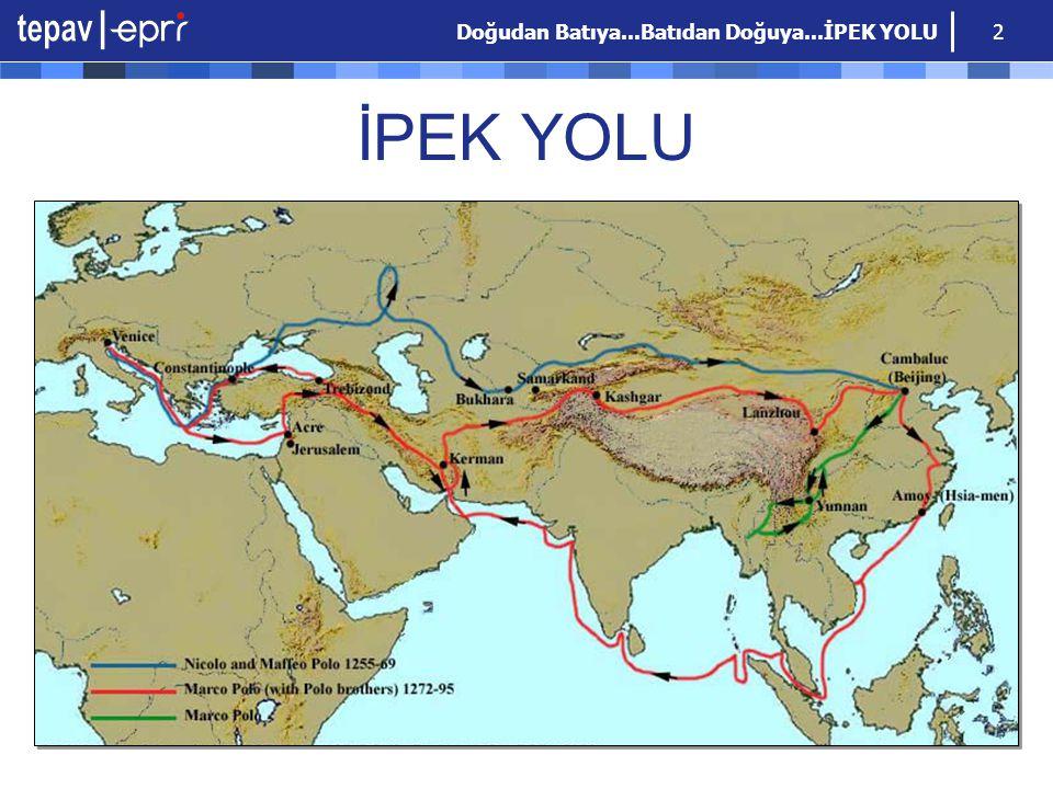 Doğudan Batıya...Batıdan Doğuya...İPEK YOLU 3 Avrasya kıtasının bir ucunda gelişmiş Avrupa Birliği diğer ucunda da hızla gelişen Çin bulunmaktadır.