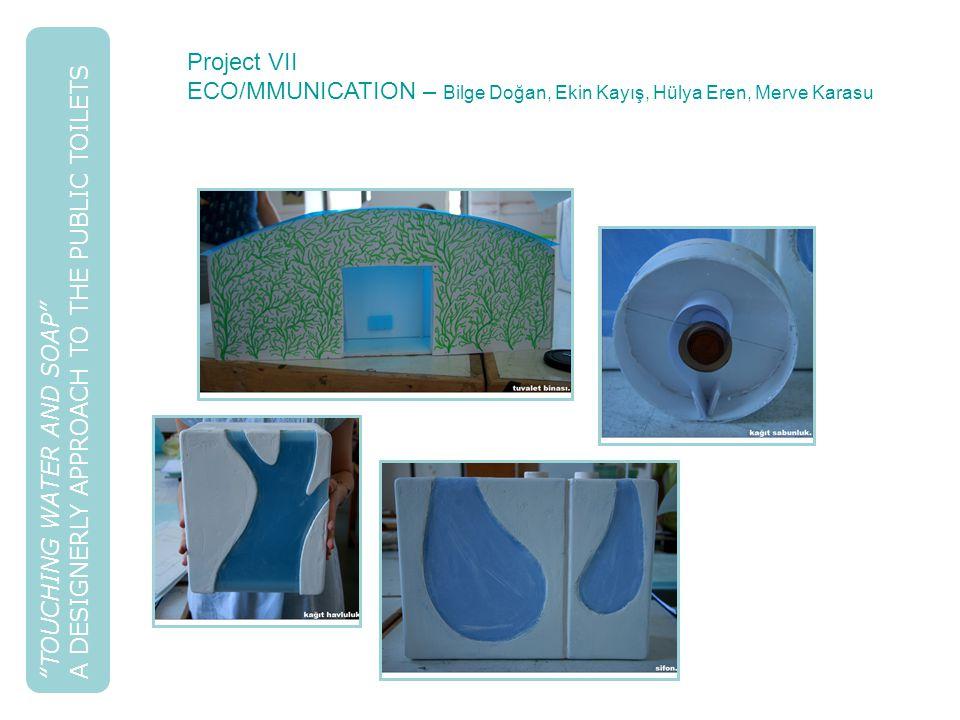 """TOUCHING WATER AND SOAP"" A DESIGNERLY APPROACH TO THE PUBLIC TOILETS Project VII ECO/MMUNICATION – Bilge Doğan, Ekin Kayış, Hülya Eren, Merve Karasu"